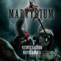 Martyrium - Nieves Abarca, Vicente Garrido
