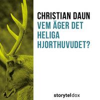 Vem äger det heliga hjorthuvudet? - Christian Daun