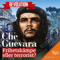 Che Guevara – Frihetskämpe eller terrorist? - Bokasin