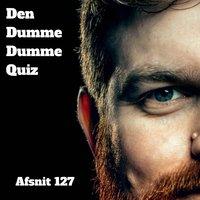 Afsnit 127: Anders Fjelsted og Lars Udengaard - Den Dumme Dumme Quiz