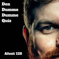 Afsnit 128: Brian Mørk, Anne Bakland og Kasper Porsdal - Den Dumme Dumme Quiz