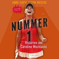 Nummer 1 - Historien om Caroline Wozniacki - Anne-Sofie Storm Wesche
