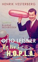 Otto Leisner - Et liv i H.O.P.L.A. - Henrik Vesterberg