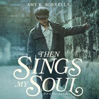 Then Sings My Soul - Amy K. Sorrells