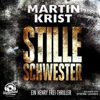 Stille Schwester - Der zweite Fall für Kommissar Henry Frei - Martin Krist