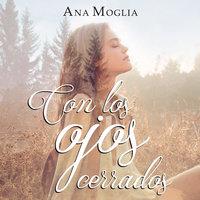 Con los ojos cerrados - Ana Moglia