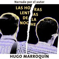 Las horas lentas de la noche - Hugo Marroquín