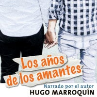 Los años de los amantes - Hugo Marroquín