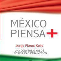 México piensa + (positivo) - Jorge Flores Kelly