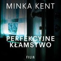 Perfekcyjne kłamstwo - Minka Kent