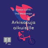 Arkisatuja aikuisille - Ina Westman, Katja Lahti