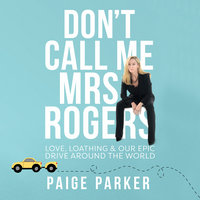 Don't Call Me Mrs Rogers: Love, Loathing and Our Epic Drive Around the World - Paige Parker