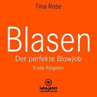 Blasen: Der perfekte Blowjob (Erotik Ratgeber) - Tina Rose