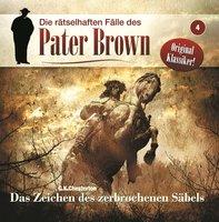 Die rätselhaften Fälle des Pater Brown - Folge 4: Das Zeichen des zerbrochenen Säbels - G.K. Chesterton, Markus Winter, James A. Brett
