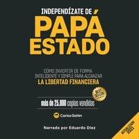 Independízate de Papá Estado - Carlos Galán Rubio
