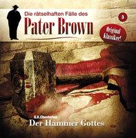 Die rätselhaften Fälle des Pater Brown - Folge 3: Der Hammer Gottes - G.K. Chesterton, Markus Winter