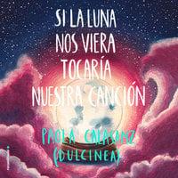 Si la luna nos viera tocaría nuestra canción - Dulcinea (Paola Calasanz)