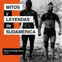 Mitos y leyendas de Sudamérica - Álvaro Fernández Bravo