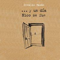 …Y un día Nico se fue - Osvaldo Bazán