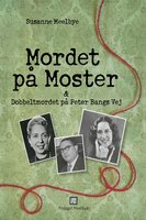 Mordet på Moster & Dobbeltmordet på Peter Bangs Vej - Susanne Meelbye
