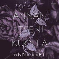 Annan itseni kuolla - Anne Bert