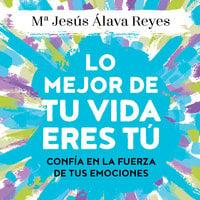 Lo mejor de tu vida eres tú - Mª Jesús Álava Reyes
