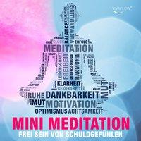 Mini Meditation: Frei sein von Schuldgefühlen