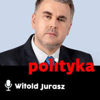 Podcast - #37 Polityka z ludzką twarzą: przegląd tygodnia - Witold Jurasz