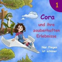 Cora und ihre zauberhaften Erlebnisse - Teil 1: Nur fliegen ist schöner - Kigunage