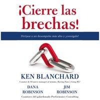 ¡Cierre las brechas! - Ken Blanchard, Dana Robinson, James C Robinson