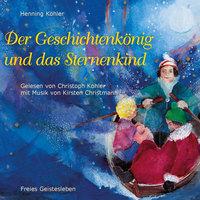 Der Geschichtenkönig und das Sternenkind - Henning Köhler