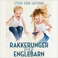 Rakkerunger og englebarn - Stein Erik Ulvund