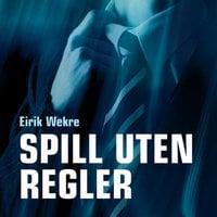 Spill uten regler - Eirik Wekre