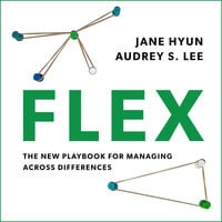 Flex: The New Playbook for Managing Across Differences - Jane Hyun, Audrey S. Lee