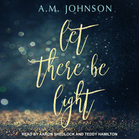 Let There Be Light - A.M. Johnson