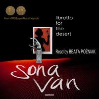 Libretto for the Desert - Sona Van