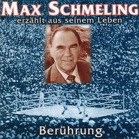 Berührung: Max Schmeling erzählt aus seinem Leben - Max Schmeling