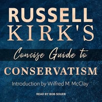 Russell Kirk's Concise Guide to Conservatism - Russell Kirk