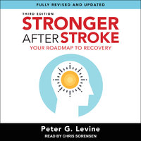 Stronger After Stroke, Third Edition: Your Roadmap to Recovery - Peter G. Levine