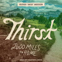 Thirst: 2600 Miles to Home - Heather Anderson
