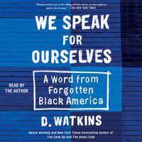 We Speak for Ourselves: A Word from Forgotten Black America - D. Watkins