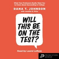Will This Be on the Test?: What Your Professors Really Want You to Know about Succeeding in College - Dana T. Johnson,Jennifer E. Price