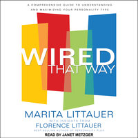 Wired That Way: A Comprehensive Guide to Understanding and Maximizing Your Personality Type - Marita Littauer