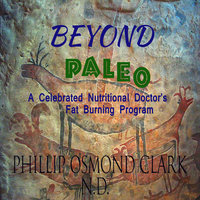 Beyond Paleo: A Celebrated Nutritional Doctor's Fat Burning Program - Phillip Osmond Clark