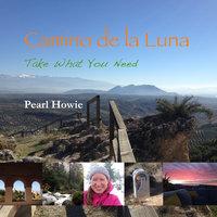 Camino de la Luna - Take What You Need (Part 1) - Pearl Howie