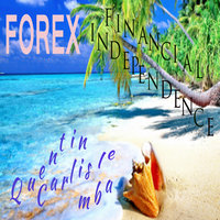 Forex Financial Independence - Quentin Carlisle (MBA)