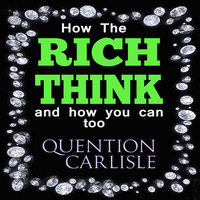 How the rich think: And how you can too - Quentin Carlisle