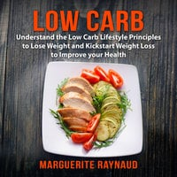 Low Carb: Understand the Low Carb Lifestyle Principles to Lose Weight and Kickstart Weight Loss to Improve your Health - Marguerite Raynaud