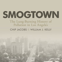Smogtown: The Lung-Burning History of Pollution in Los Angeles - Chip Jacob, William J Kelly