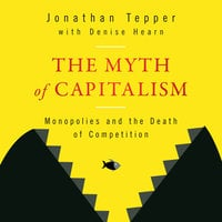 The Myth of Capitalism: Monopolies and the Death of Competition - Denise Hearn, Jonathan Tepper